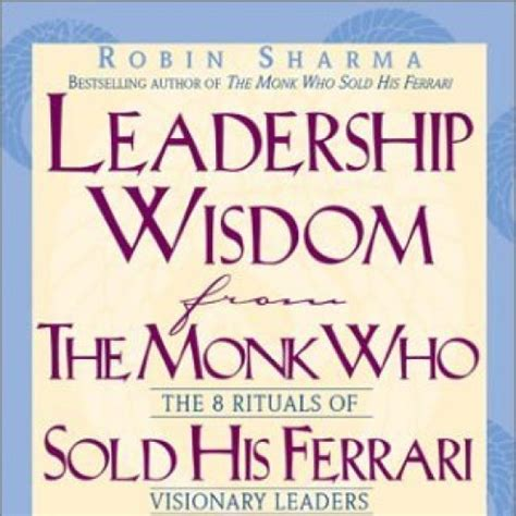 Leadership Wisdom from the Monk who Sold his Ferrari: The
